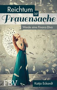 Reichtum ist Frauensache. Werde eine Finanzdiva von Katja Eckhardt.